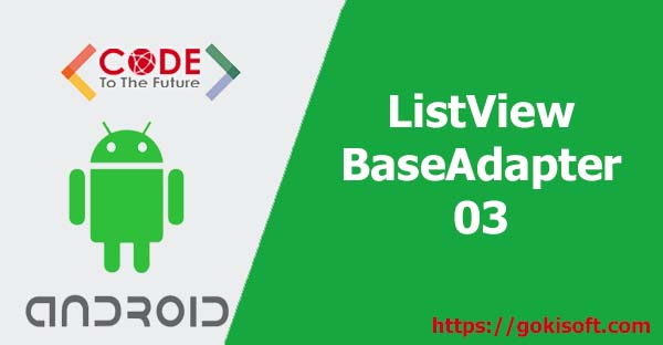 03. Hướng dẫn học ListView BaseAdapter + Android Studio Phan 3 - lập trình Android