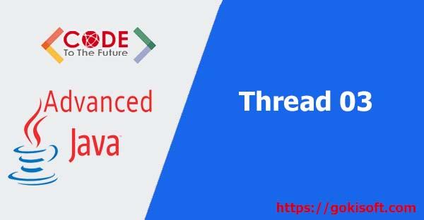 06. Tìm hiểu Thread trong java - Phần 3- lập trình java nâng cao