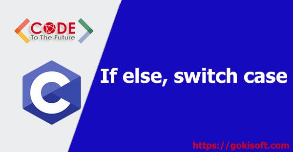 08. Tìm hiểu if, else, switch trong lập trình C - Lập Trình C