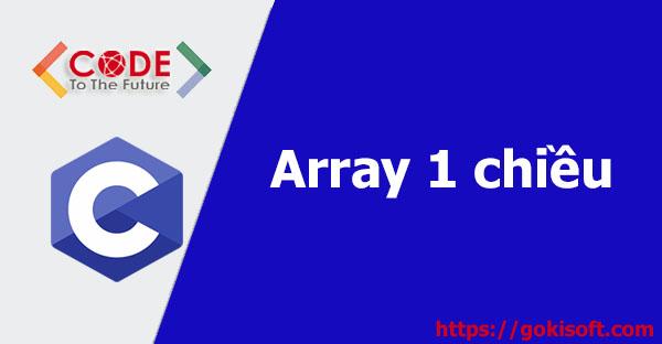 11. Tìm hiểu mảng 1 chiều trong C - Lập trình C