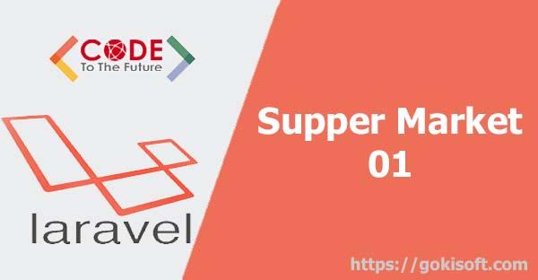 BT01. Hướng dẫn tạo dự án super market - phần 1 - Laravel